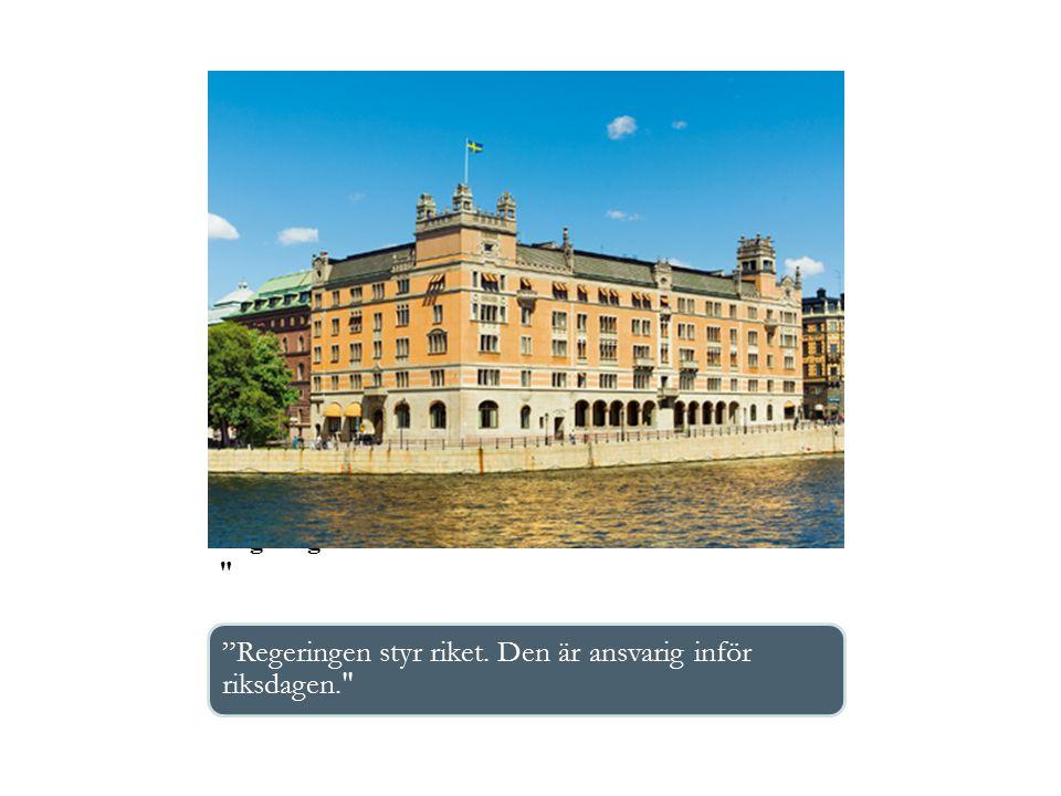 Regeringens uppgifter Lägger fram lagförslag till riksdagenVerkställer riksdagsbeslutenFörfogar över de medel som riksdagen anslår i budgeten för olika ändamålFöreträder Sverige i EU och träffar avtal med andra staterStyr den statliga verksamhetenAlla beslut fattas kollektivt, s.k.