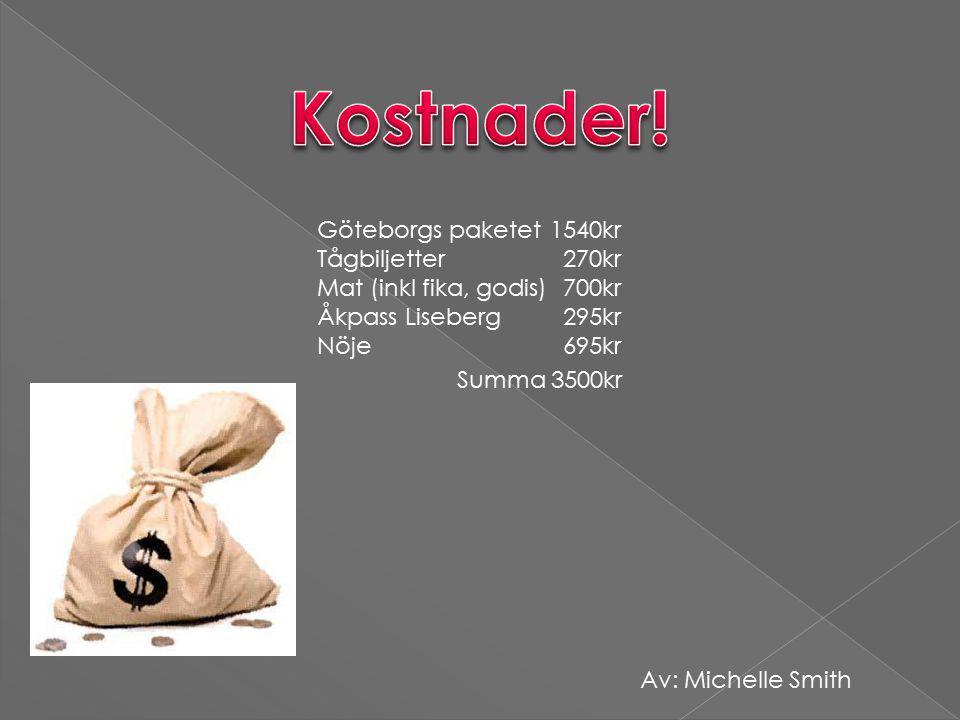 Göteborgs paketet Tågbiljetter Mat (inkl fika, godis) Åkpass Liseberg Nöje 1540kr 270kr 700kr 295kr 695kr Summa 3500kr Av: Michelle Smith