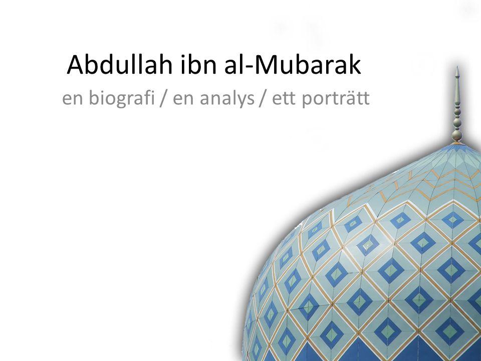 Abdullah ibn al-Mubarak en biografi / en analys / ett porträtt