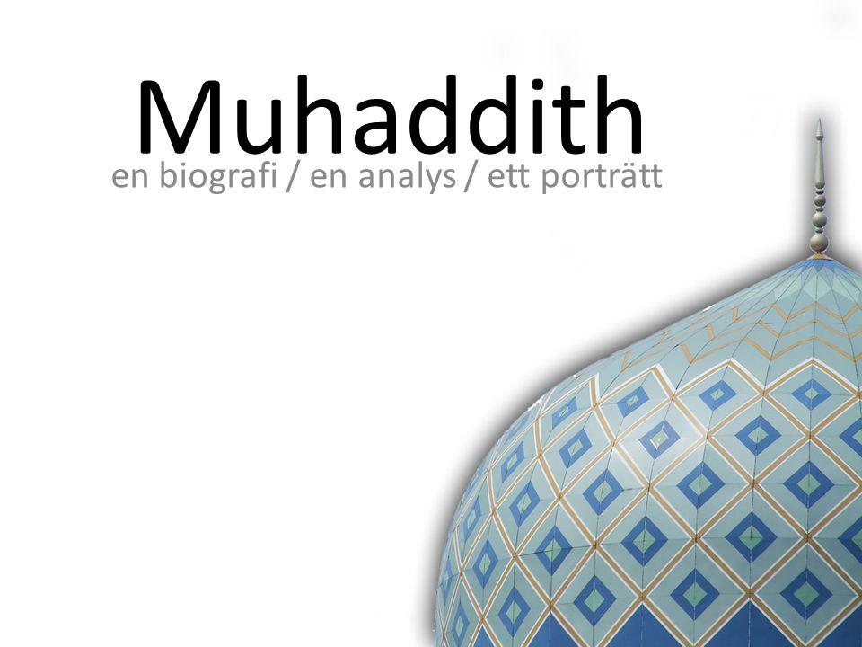 Muhaddith en biografi / en analys / ett porträtt