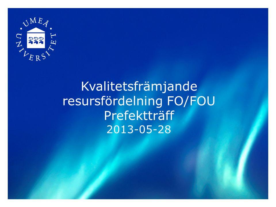 Kvalitetsfrämjande resursfördelning FO/FOU Prefektträff 2013-05-28
