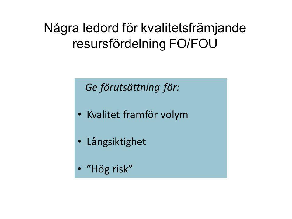 Ge förutsättning för: Kvalitet framför volym Långsiktighet Hög risk Några ledord för kvalitetsfrämjande resursfördelning FO/FOU