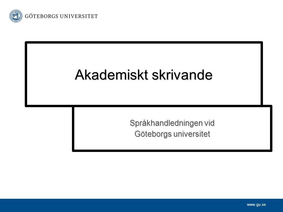 www.gu.se Akademiskt skrivande Språkhandledningen vid Göteborgs universitet