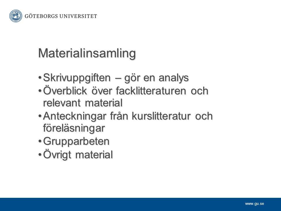 www.gu.se Materialinsamling Skrivuppgiften – gör en analysSkrivuppgiften – gör en analys Överblick över facklitteraturen och relevant materialÖverblic