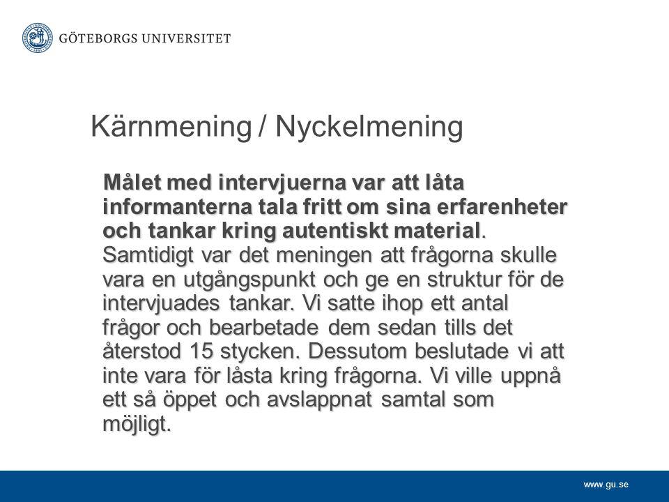 www.gu.se Kärnmening / Nyckelmening Målet med intervjuerna var att låta informanterna tala fritt om sina erfarenheter och tankar kring autentiskt mate