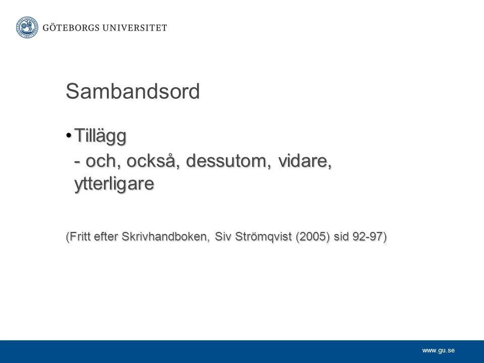 www.gu.se Sambandsord TilläggTillägg - och, också, dessutom, vidare, ytterligare (Fritt efter Skrivhandboken, Siv Strömqvist (2005) sid 92-97)