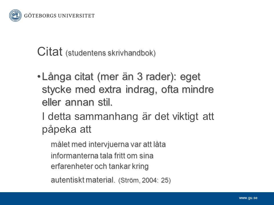 www.gu.se (studentens skrivhandbok) Citat (studentens skrivhandbok) Långa citat (mer än 3 rader): eget stycke med extra indrag, ofta mindre eller anna