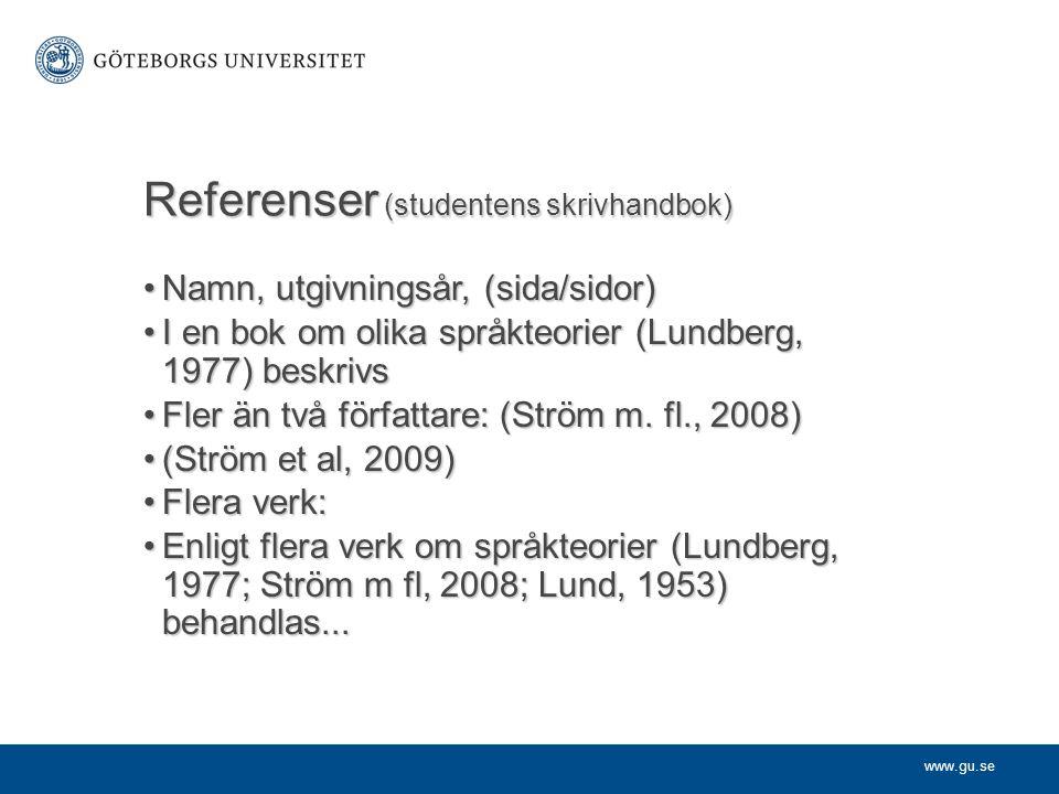 www.gu.se Referenser (studentens skrivhandbok) Namn, utgivningsår, (sida/sidor)Namn, utgivningsår, (sida/sidor) I en bok om olika språkteorier (Lundbe