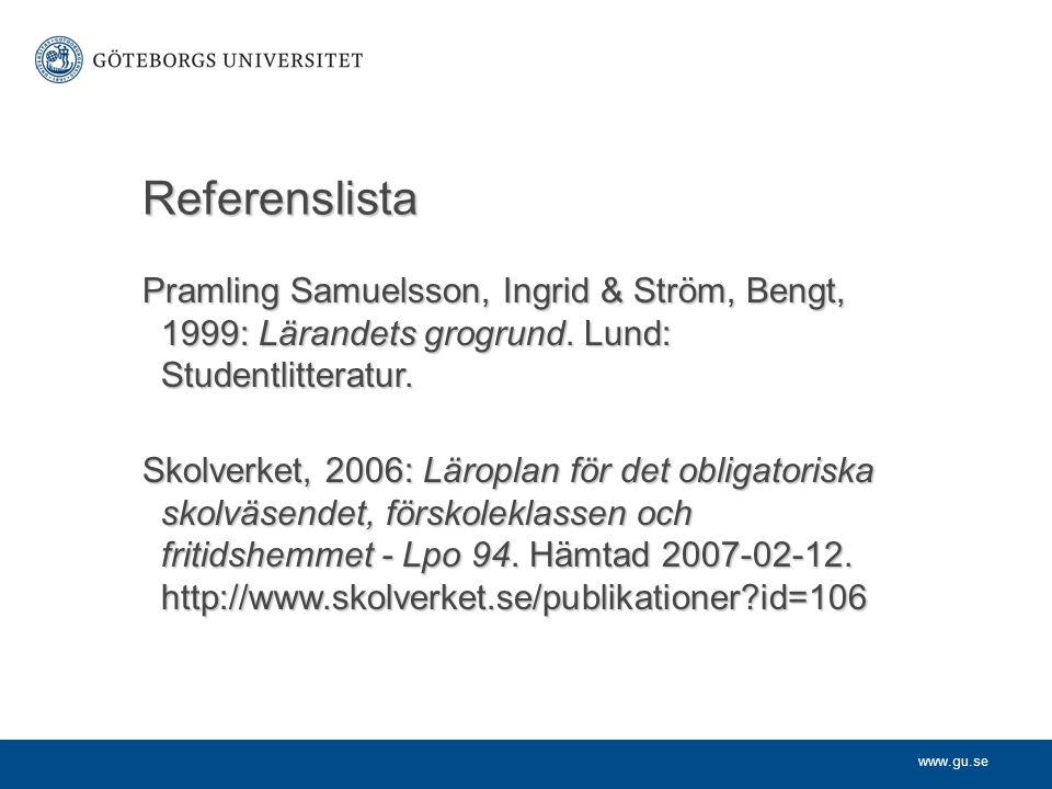 www.gu.se Referenslista Pramling Samuelsson, Ingrid & Ström, Bengt, 1999: Lärandets grogrund. Lund: Studentlitteratur. Skolverket, 2006: Läroplan för