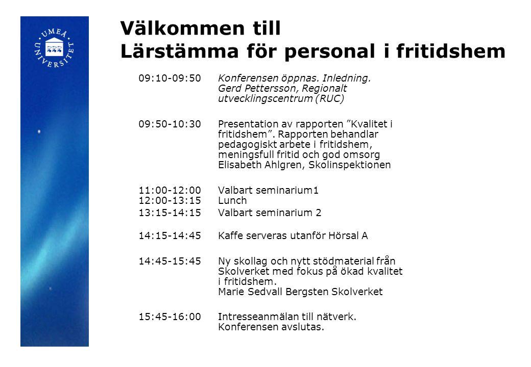 Välkommen till Lärstämma för personal i fritidshem 09:10-09:50 Konferensen öppnas. Inledning. Gerd Pettersson, Regionalt utvecklingscentrum (RUC) 09:5