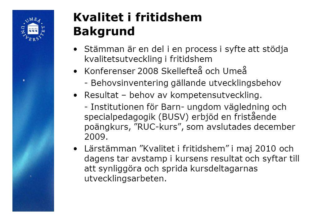 Kvalitet i fritidshem Bakgrund Stämman är en del i en process i syfte att stödja kvalitetsutveckling i fritidshem Konferenser 2008 Skellefteå och Umeå - Behovsinventering gällande utvecklingsbehov Resultat – behov av kompetensutveckling.