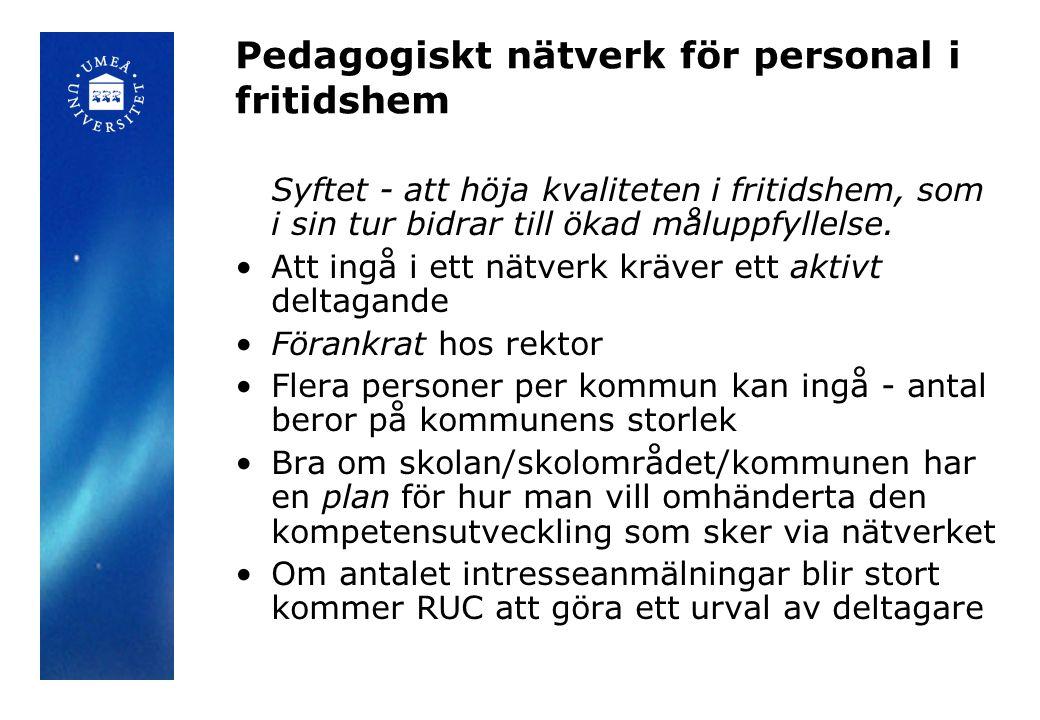 Pedagogiskt nätverk för personal i fritidshem Syftet - att höja kvaliteten i fritidshem, som i sin tur bidrar till ökad måluppfyllelse. Att ingå i ett