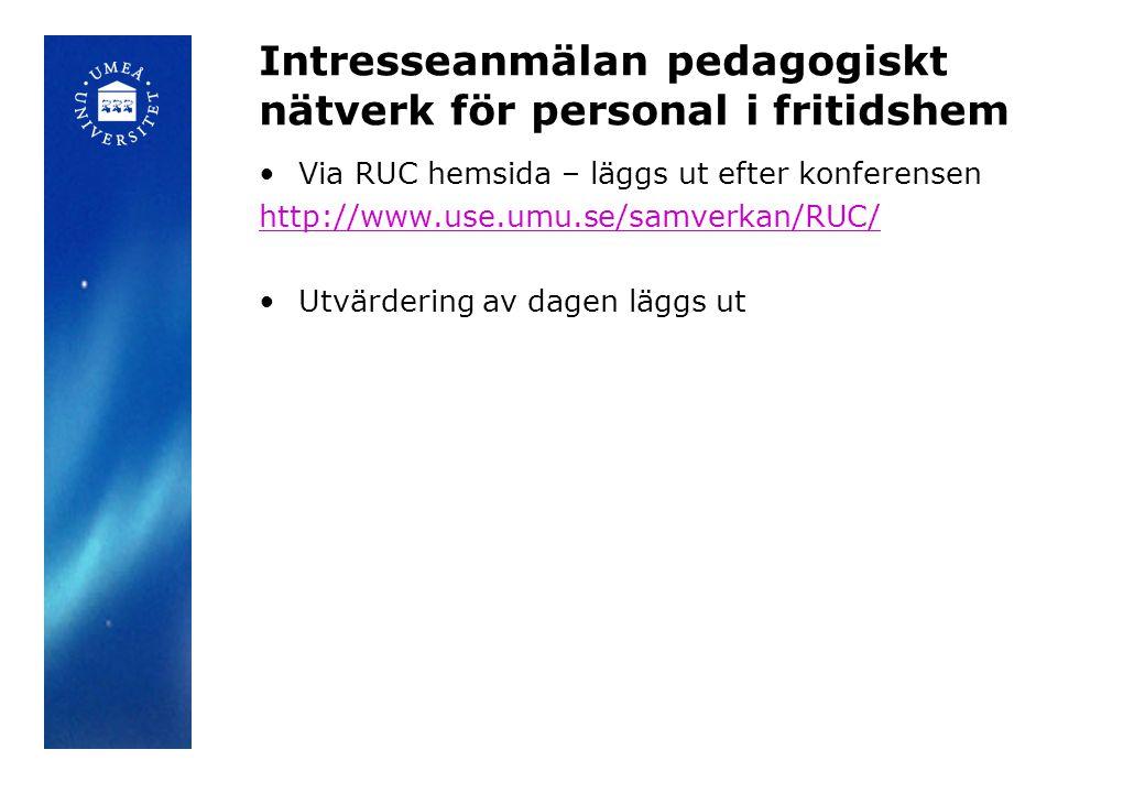 Intresseanmälan pedagogiskt nätverk för personal i fritidshem Via RUC hemsida – läggs ut efter konferensen http://www.use.umu.se/samverkan/RUC/ Utvärd