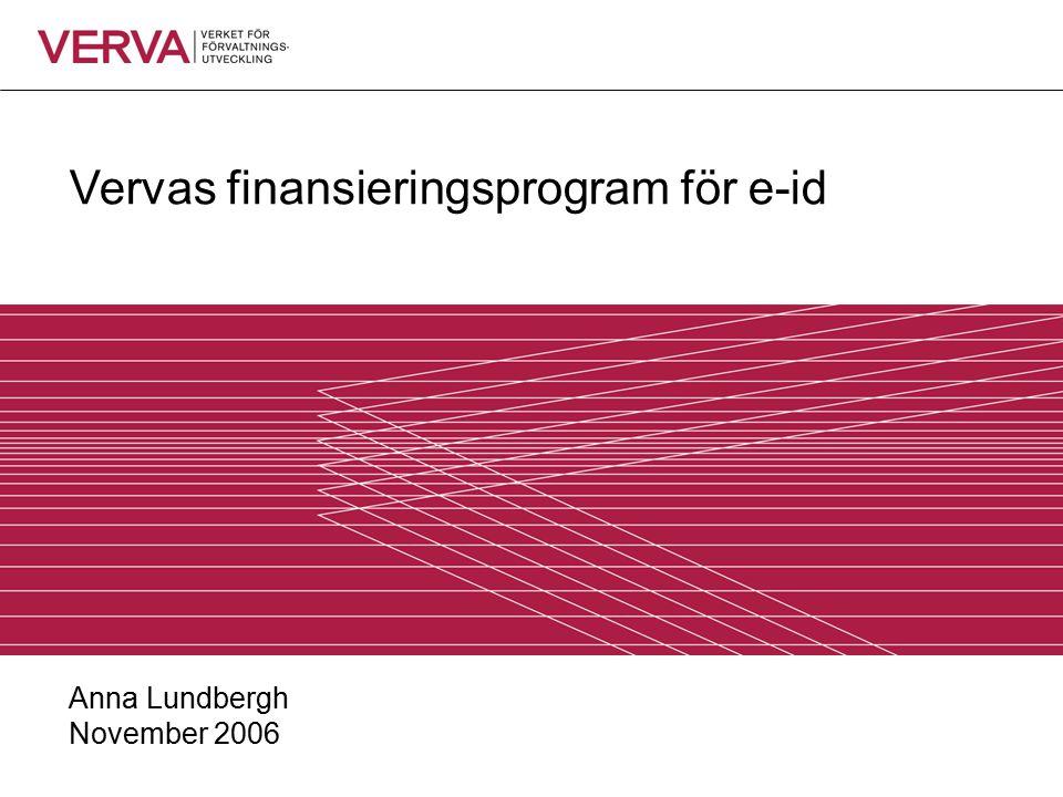 Vervas finansieringsprogram för e-id Anna Lundbergh November 2006