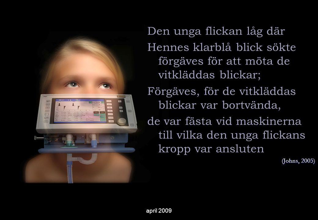 april 2009 Den unga flickan låg där Hennes klarblå blick sökte förgäves för att möta de vitkläddas blickar; Förgäves, för de vitkläddas blickar var bo