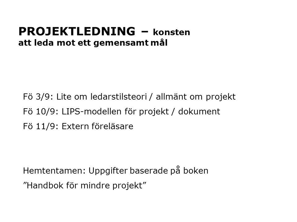 PROJEKTLEDNING – konsten att leda mot ett gemensamt mål Fö 3/9: Lite om ledarstilsteori / allmänt om projekt Fö 10/9: LIPS-modellen för projekt / doku