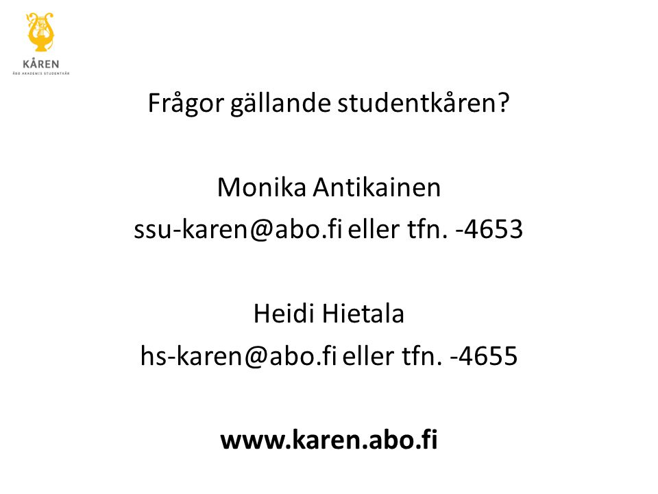 Frågor gällande studentkåren. Monika Antikainen ssu-karen@abo.fi eller tfn.