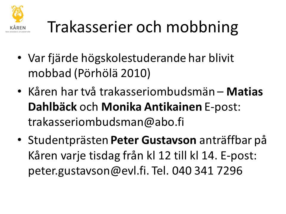 Trakasserier och mobbning Var fjärde högskolestuderande har blivit mobbad (Pörhölä 2010) Kåren har två trakasseriombudsmän – Matias Dahlbäck och Monik