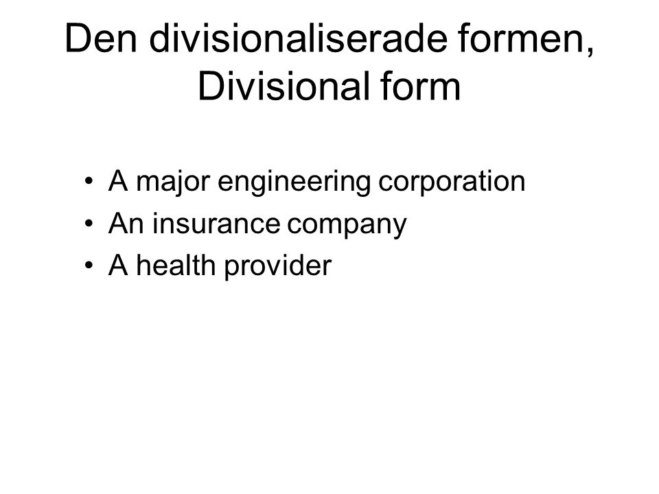 Den divisionaliserade formen, Divisional form A major engineering corporation An insurance company A health provider