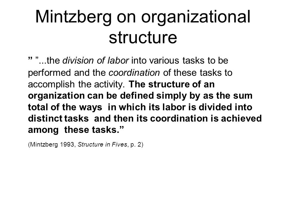 """Mintzberg on organizational structure """" """"...the division of labor into various tasks to be performed and the coordination of these tasks to accomplish"""