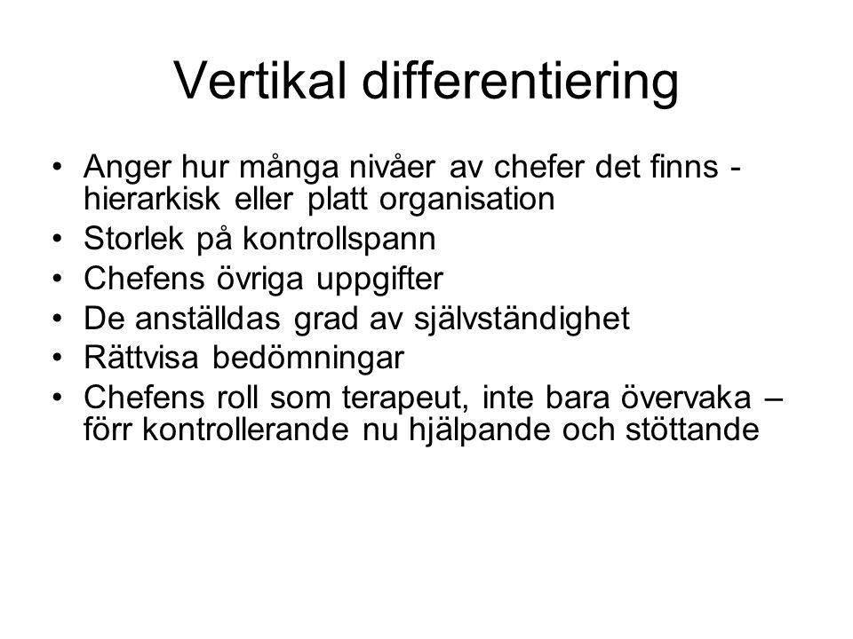 Vertikal differentiering Anger hur många nivåer av chefer det finns - hierarkisk eller platt organisation Storlek på kontrollspann Chefens övriga uppg