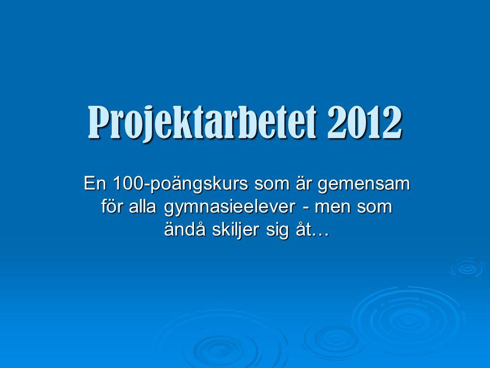 Projektarbetet 2012 Projektarbetet syftar till att utveckla förmågan att planera, strukturera och ta ansvar för ett större arbete och ge erfarenhet av att arbeta i projektform.