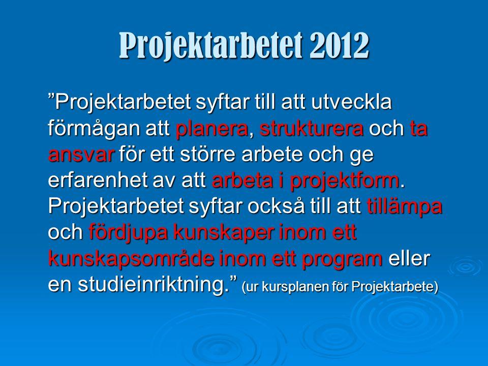 Projektarbetet 2012 Projektarbetet innebär planering, genomförande och utvärdering av ett arbete.