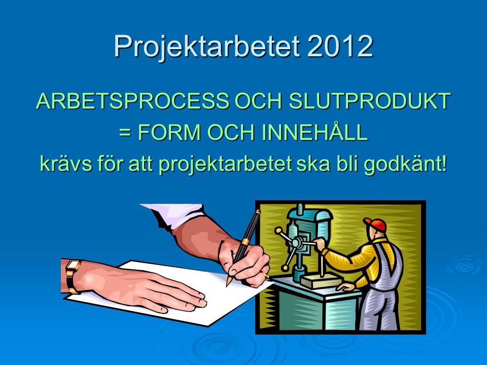 Hållpunkter för Projektarbetet GEMENSAM DEADLINE måndag 2012-10-12 VT - 13 Utvärdering, redovisning och betygssättning