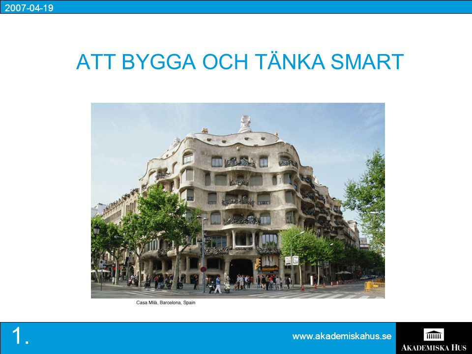 2007-04-19 www.akademiskahus.se 1. ATT BYGGA OCH TÄNKA SMART