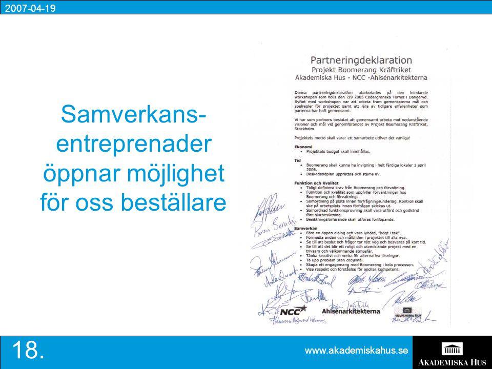 2007-04-19 www.akademiskahus.se 18. Samverkans- entreprenader öppnar möjlighet för oss beställare