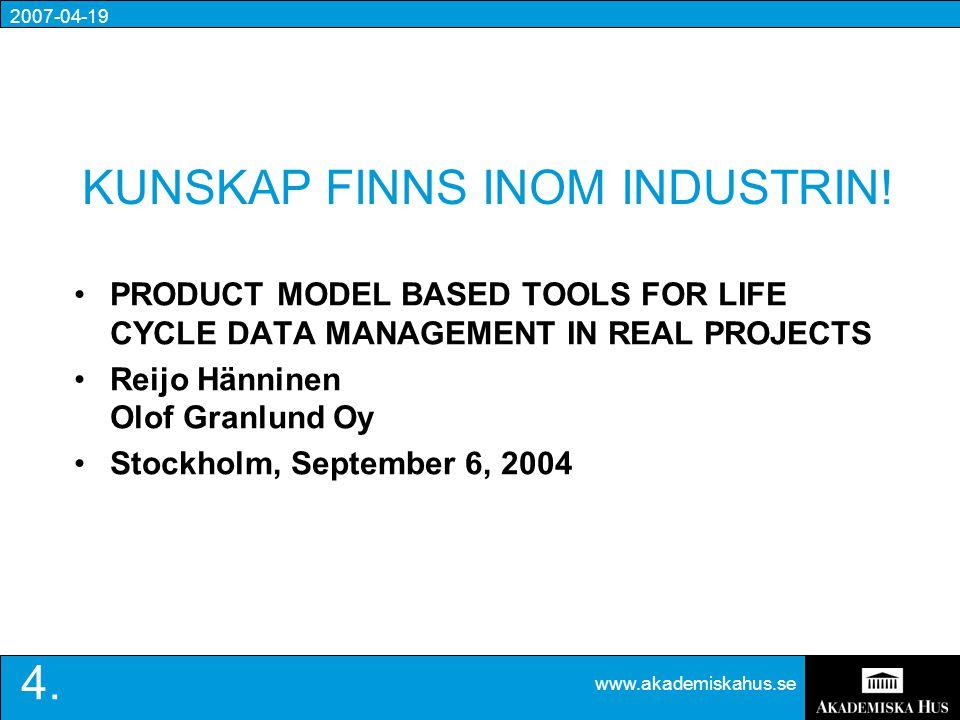 2007-04-19 www.akademiskahus.se 4. KUNSKAP FINNS INOM INDUSTRIN.
