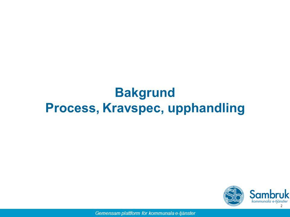 Gemensam plattform för kommunala e-tjänster 2 Bakgrund Process, Kravspec, upphandling