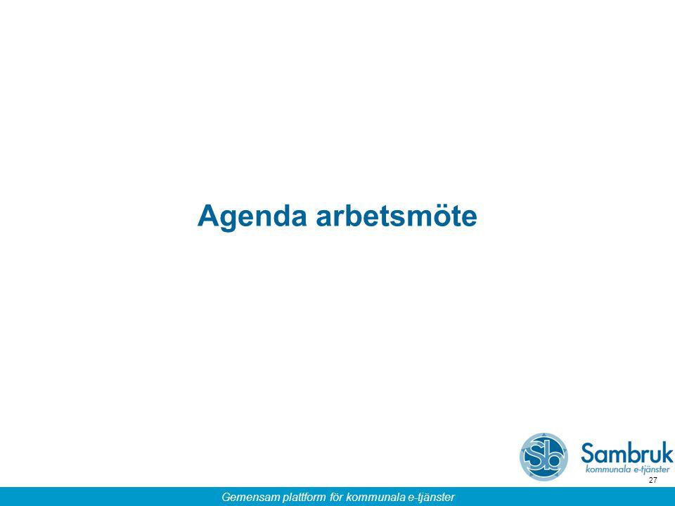 Gemensam plattform för kommunala e-tjänster 27 Agenda arbetsmöte