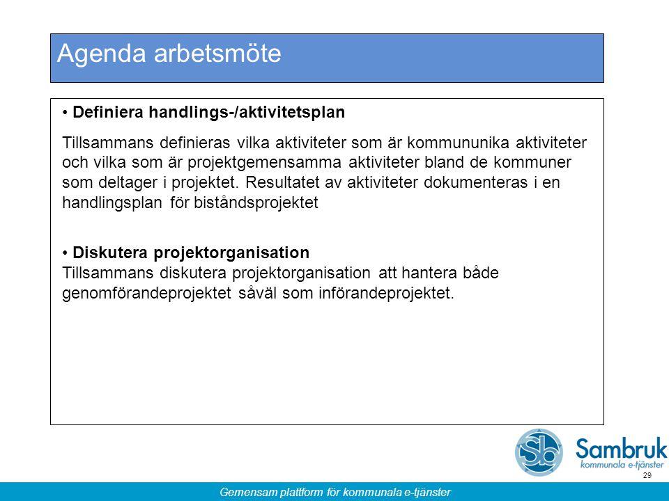 Gemensam plattform för kommunala e-tjänster 29 Agenda arbetsmöte Definiera handlings-/aktivitetsplan Tillsammans definieras vilka aktiviteter som är k