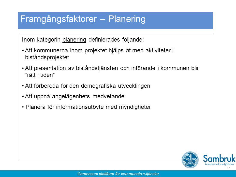Gemensam plattform för kommunala e-tjänster 37 Framgångsfaktorer – Planering Inom kategorin planering definierades följande: Att kommunerna inom proje