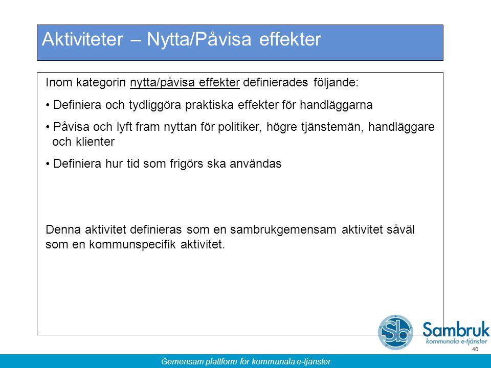 Gemensam plattform för kommunala e-tjänster 40 Aktiviteter – Nytta/Påvisa effekter Inom kategorin nytta/påvisa effekter definierades följande: Definie