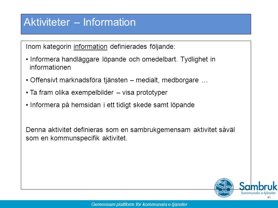 Gemensam plattform för kommunala e-tjänster 41 Aktiviteter – Information Inom kategorin information definierades följande: Informera handläggare löpan
