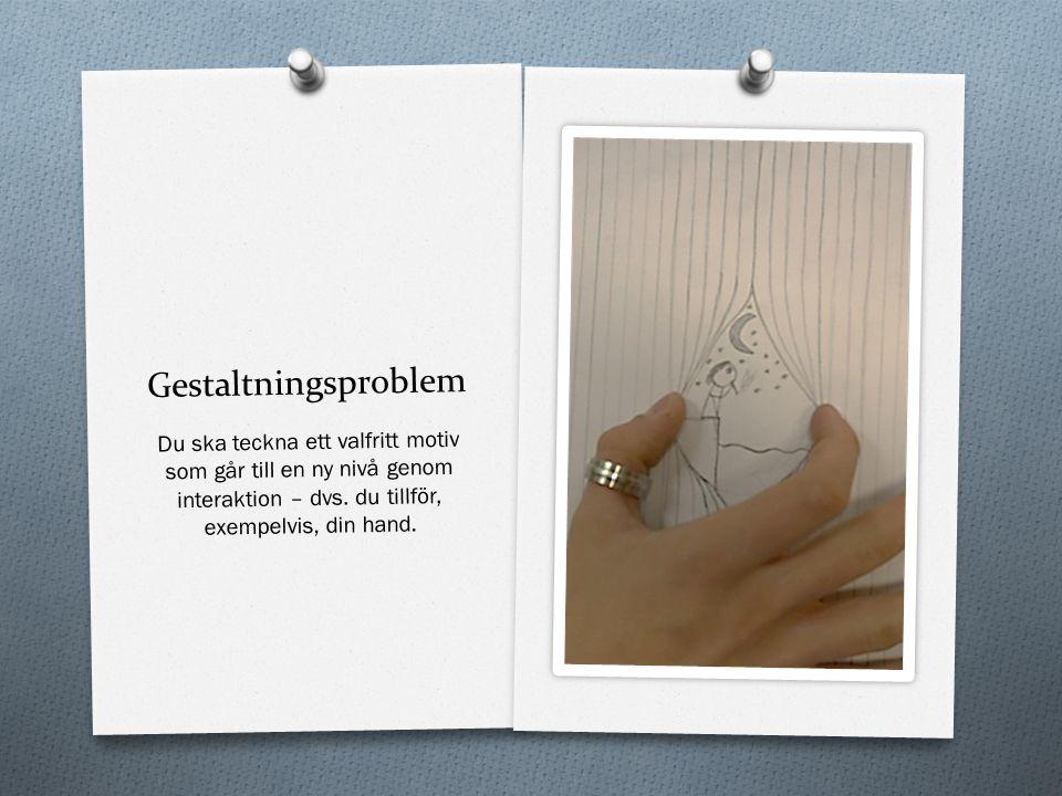 Gestaltningsproblem Du ska teckna ett valfritt motiv som går till en ny nivå genom interaktion – dvs. du tillför, exempelvis, din hand.