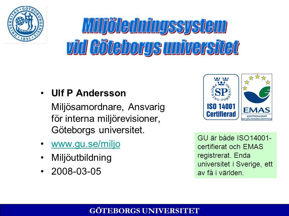 Ulf P Andersson Miljösamordnare, Ansvarig för interna miljörevisioner, Göteborgs universitet.