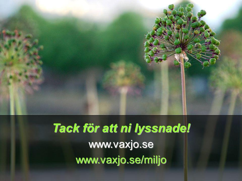 Tack för att ni lyssnade! www.vaxjo.sewww.vaxjo.se/miljo