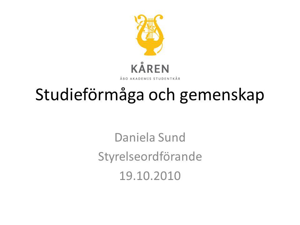 Studieförmåga och gemenskap Daniela Sund Styrelseordförande 19.10.2010