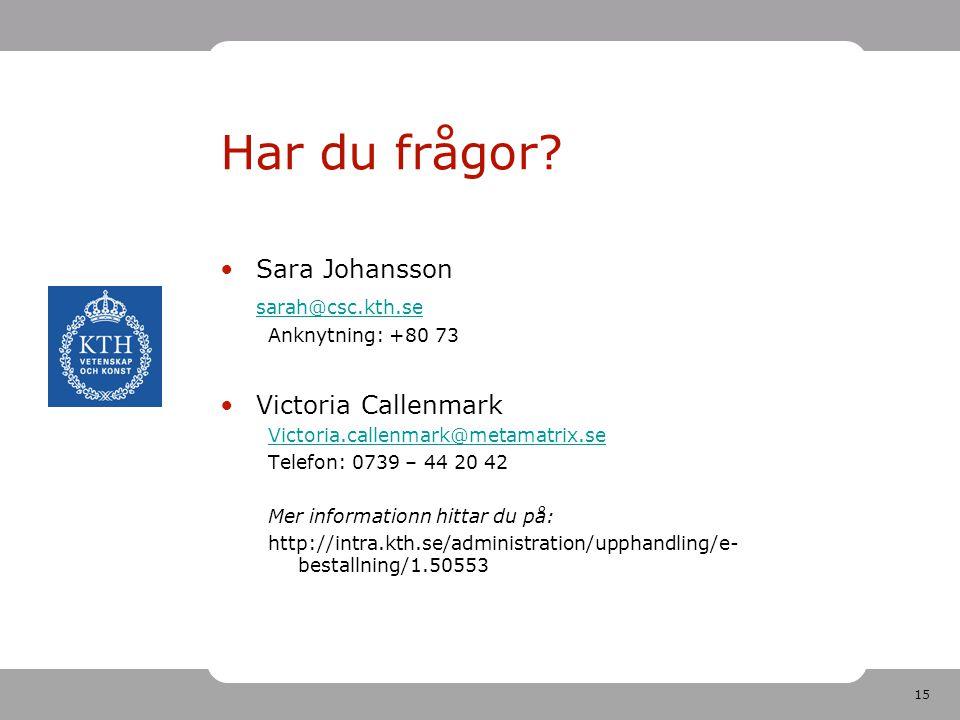 15 Har du frågor? Sara Johansson sarah@csc.kth.se Anknytning: +80 73 Victoria Callenmark Victoria.callenmark@metamatrix.se Telefon: 0739 – 44 20 42 Me