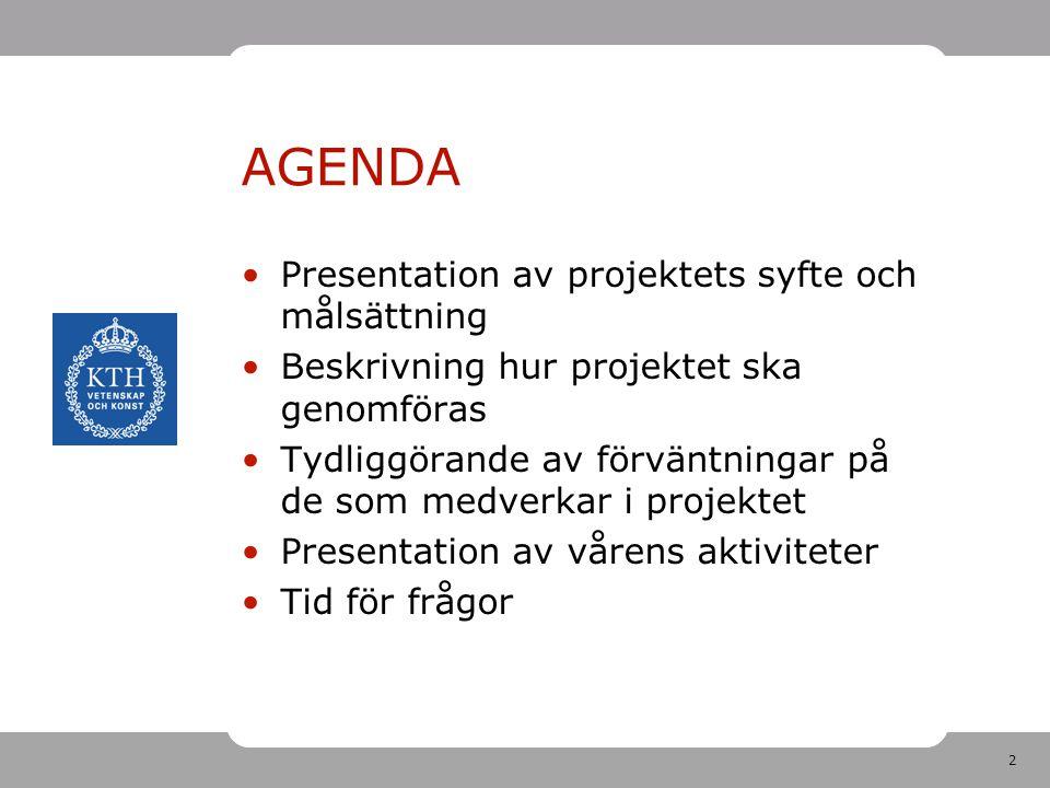 2 AGENDA Presentation av projektets syfte och målsättning Beskrivning hur projektet ska genomföras Tydliggörande av förväntningar på de som medverkar