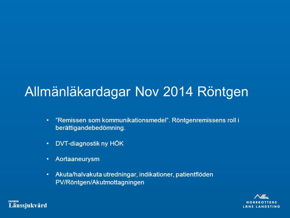 DIVISION Länssjukvård Allmänläkardagar Nov 2014 Röntgen Remissen som kommunikationsmedel .