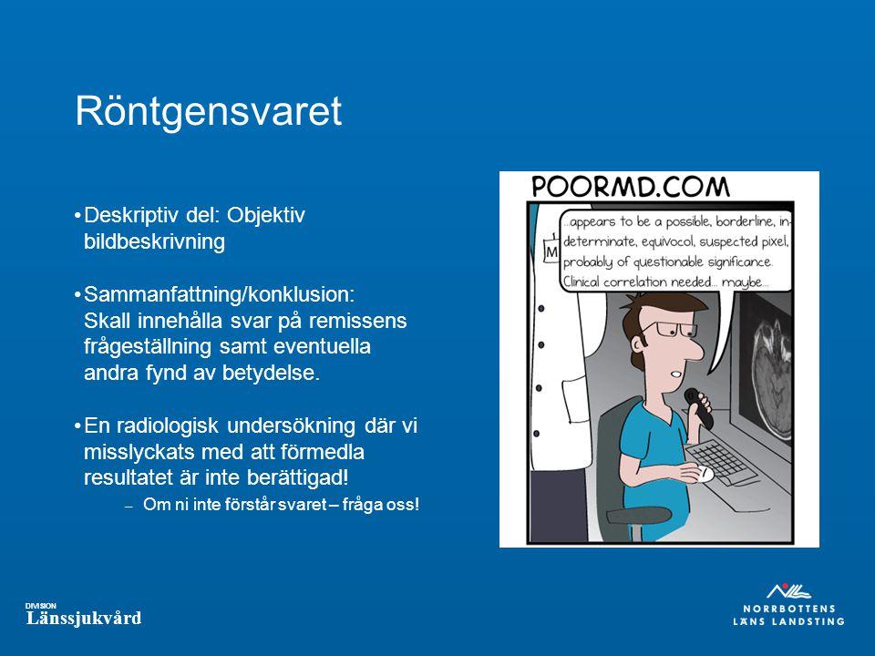 DIVISION Länssjukvård Röntgensvaret Deskriptiv del: Objektiv bildbeskrivning Sammanfattning/konklusion: Skall innehålla svar på remissens frågeställning samt eventuella andra fynd av betydelse.