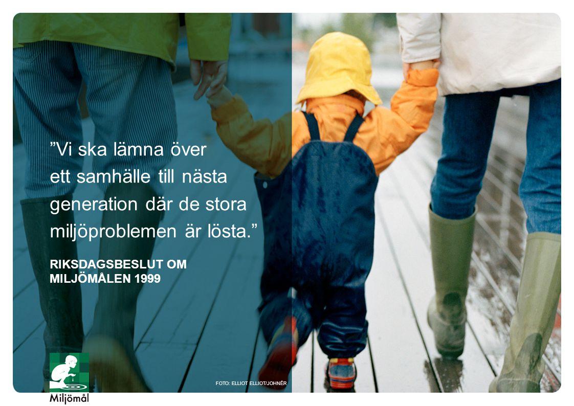 """""""Vi ska lämna över ett samhälle till nästa generation där de stora miljöproblemen är lösta."""" RIKSDAGSBESLUT OM MILJÖMÅLEN 1999 FOTO: ELLIOT ELLIOT/JOH"""