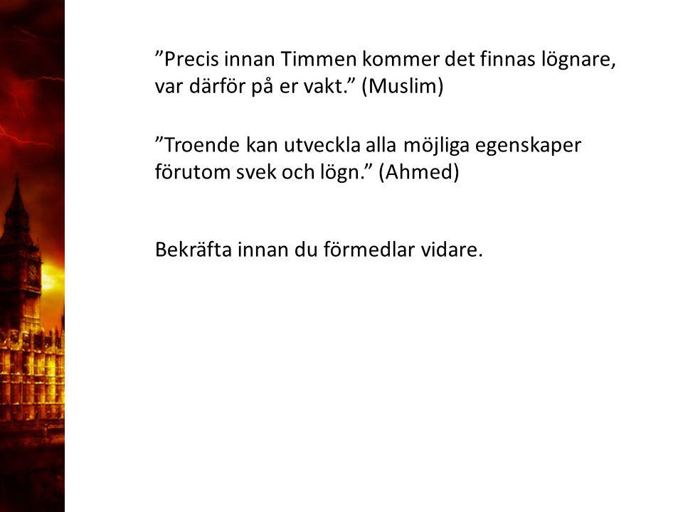 """3. Delandet av månen """"Precis innan Timmen kommer det finnas lögnare, var därför på er vakt."""" (Muslim) """"Troende kan utveckla alla möjliga egenskaper fö"""