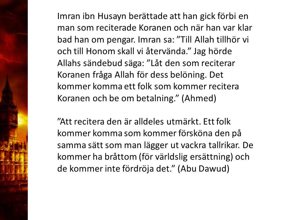 """3. Delandet av månen Imran ibn Husayn berättade att han gick förbi en man som reciterade Koranen och när han var klar bad han om pengar. Imran sa: """"Ti"""