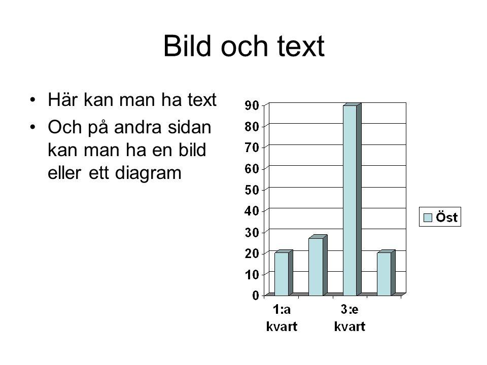 Bild och text Här kan man ha text Och på andra sidan kan man ha en bild eller ett diagram
