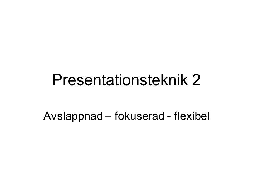 Presentationsteknik 2 Avslappnad – fokuserad - flexibel